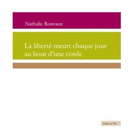 Ronvaux Nathalie: La liberté meurt chaque jour au bout d'une cor