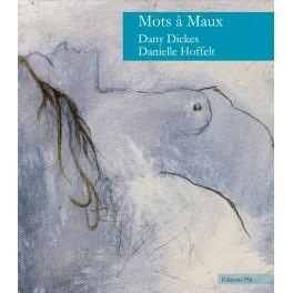 Dany Dickes et Danielle Hoffelt: Mots à Maux