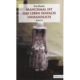 Eva Horter: MANCHMAL IST DAS LEBEN EINFACH UNHANDLICH