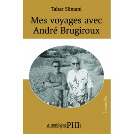 Tahar Slimani - Mes voyages avec André Brugiroux