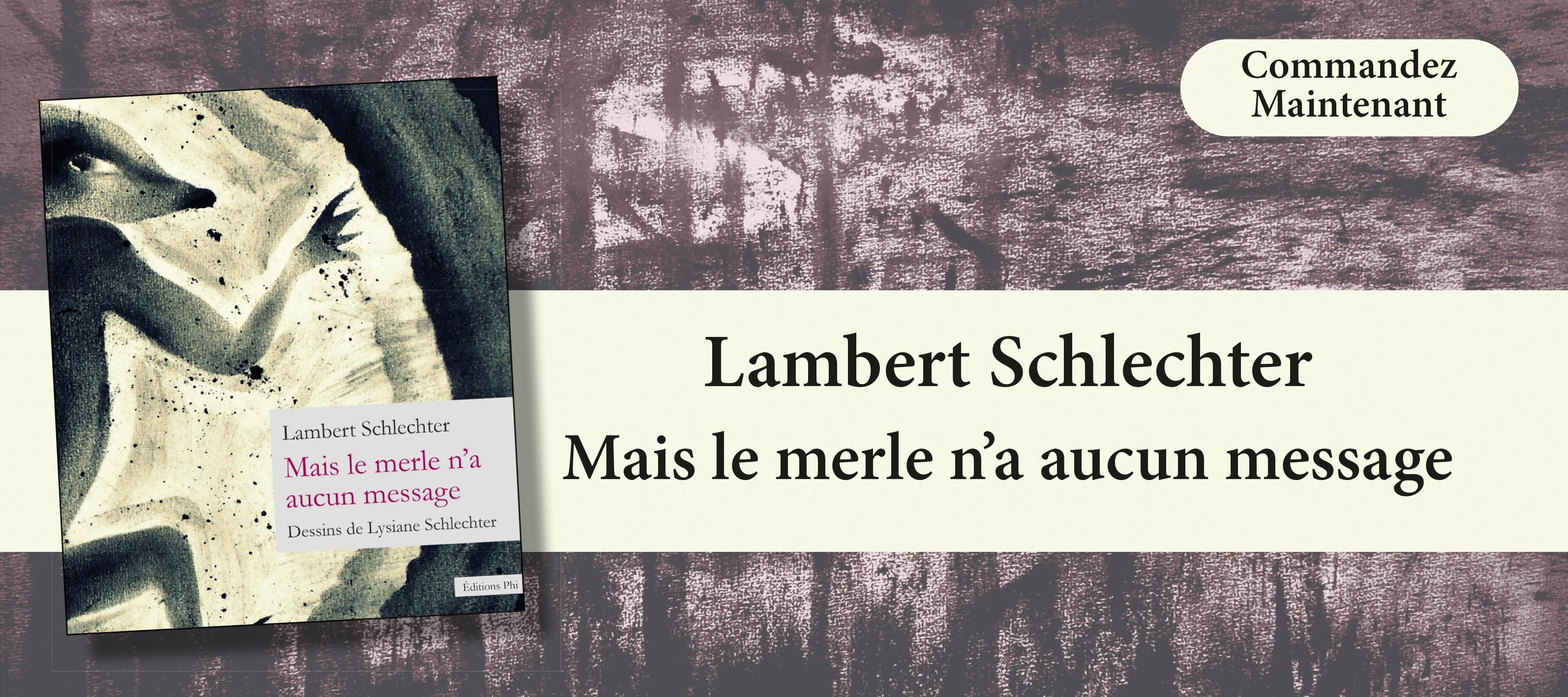 http://www.editionsphi.lu/fr/francais/480-lambert-schlechter-mais-le-merle-n-a-aucun-message.html